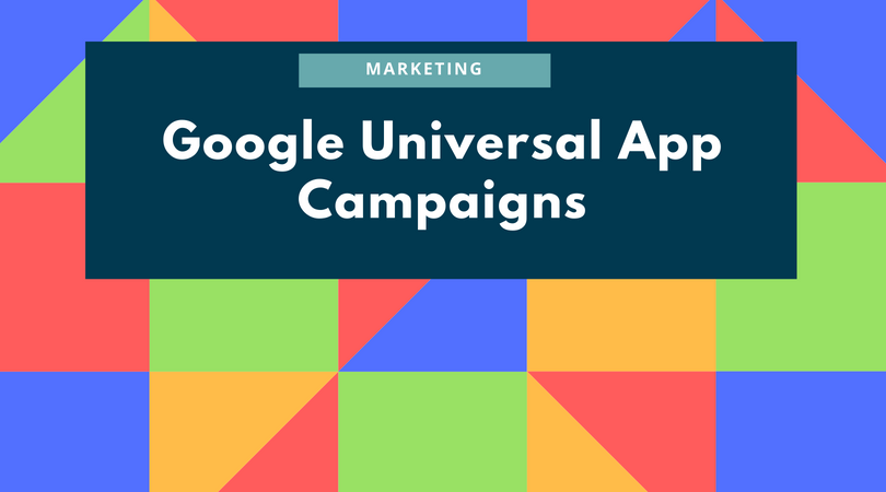 Google Universal App Campaign