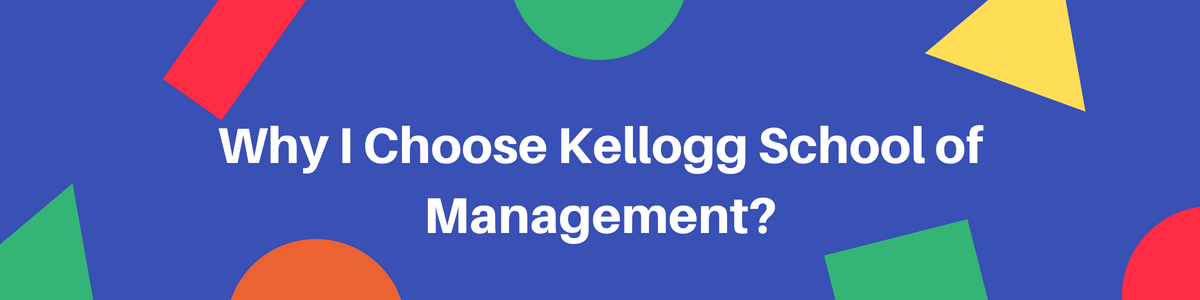 Why MBA from Kellogg School of Management?